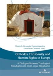 Orthodox Christianity and Human Rights in Europe - A Dialogue Between Theological Paradigms and Socio-Legal Pragmatics (ISBN: 9782807604209)