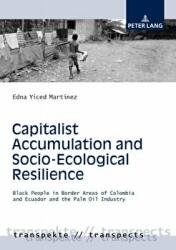 Capitalist Accumulation and Socio-Ecological Resilience - Black People in Border Areas of Colombia and Ecuador and the Palm Oil Industry (ISBN: 9783631733707)