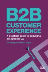 B2B Customer Experience - Paul Hague, Nicholas Hague (ISBN: 9780749481858)