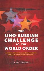 Sino-Russian Challenge to the World Order - National Identities, Bilateral Relations, and East versus West in the 2010s (ISBN: 9780804791014)