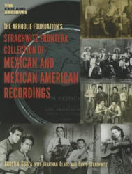 Strachwitz Frontera Collection of Mexican and Mexican American Recordings - Agustin Gurza (ISBN: 9780895511485)