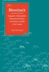 Blowback - Linguistic Nationalism, Institutional Decay, and Ethnic Conflict in Sri Lanka (ISBN: 9780804749244)