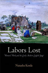 Labors Lost - Women's Work and the Early Modern English Stage (ISBN: 9780812243444)
