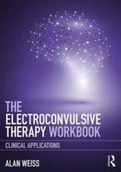 Electroconvulsive Therapy Workbook - Alan Weiss (ISBN: 9781138713376)