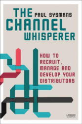 Channel Whisperer - How to Recruit, Manage and Develop Your Distributors (ISBN: 9789401450478)