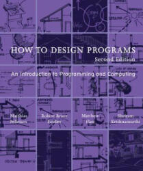 How to Design Programs - An Introduction to Programming and Computing (ISBN: 9780262534802)