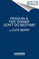 Penguin & Tiny Shrimp Don't Do Bedtime! (ISBN: 9780062491534)