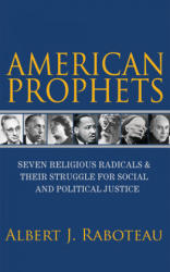 American Prophets - Seven Religious Radicals and Their Struggle for Social and Political Justice (ISBN: 9780691181127)