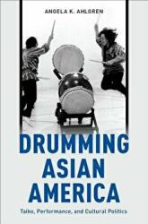Drumming Asian America - Taiko, Performance, and Cultural Politics (ISBN: 9780199374021)