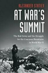 At War's Summit - The Red Army and the Struggle for the Caucasus Mountains in World War II (ISBN: 9781108424622)