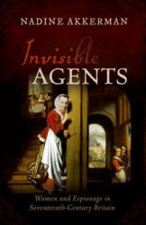 Invisible Agents - Women and Espionage in Seventeenth-Century Britain (ISBN: 9780198823018)