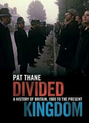 Divided Kingdom - A History of Britain, 1900 to the Present (ISBN: 9781107612501)
