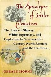 Apocalypse of Settler Colonialism - The Roots of Slavery, White Supremacy, and Capitalism in 17th Century North America and the Caribbean (ISBN: 9781583676646)