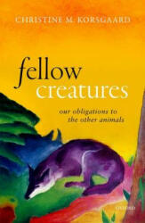Fellow Creatures - Korsgaard, Christine M. (ISBN: 9780198753858)