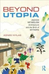 Beyond Utopia - Japanese Metabolism Architecture and the Birth of Mythopia (ISBN: 9781138056022)