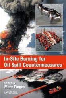 In-Situ Burning for Oil Spill Countermeasures - Fingas, Merv (ISBN: 9781138735255)