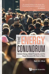 Energy Conundrum, The: Climate Change, Global Prosperity, And The Tough Decisions We Have To Make - Hirst, Neil A C (ISBN: 9781786344601)