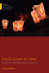 Fault Lines of Care - Gender, HIV, and Global Health in Bolivia (ISBN: 9780813586908)