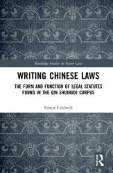 Writing Chinese Laws - The Form and Function of Legal Statutes Found in the Qin Shuihudi Corpus (ISBN: 9780815396925)
