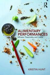 Alimentary Performances - Mimesis, Theatricality, and Cuisine (ISBN: 9781138569706)