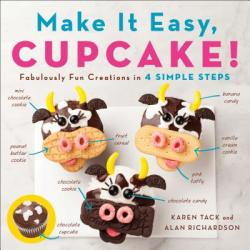 Make It Easy, Cupcake - Fabulously Fun Creations in 4 Simple Steps (ISBN: 9781250139399)