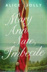 Mary Ann Sate, Imbecile - Alice Jolly (ISBN: 9781783525492)