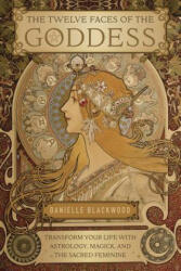 Twelve Faces of the Goddess - Danielle Blackwood (ISBN: 9780738756035)