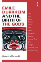 Emile Durkheim and the Birth of the Gods - Clans, Incest, Totems, Phratries, Hordes, Mana, Taboos, Corroborees, Sodalities, Menstrual Blood, Apes, Ch (ISBN: 9781138587366)