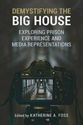 Demystifying the Big House - Exploring Prison Experience and Media Representations (ISBN: 9780809336579)