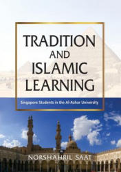 Tradition and Islamic Learning - Singapore Students in the Al-Azhar University (ISBN: 9789814786850)