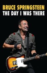 Bruce Springsteen - The Day I Was There - Over 250 accounts from fans that have witnessed a Bruce Springsteen live show (ISBN: 9781999592714)
