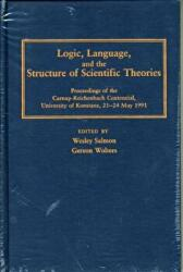 Logic, Language, and the Structure of Scientific Theories - Proceedings of the Carnap-Reichenbach Centennial, University of Konstanz, 21-24 May 1991 (ISBN: 9780822937401)