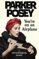 You're on an Airplane - A Self-Mythologizing Memoir (ISBN: 9780349010052)