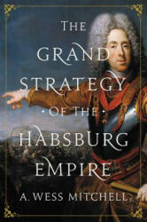 Grand Strategy of the Habsburg Empire (ISBN: 9780691176703)