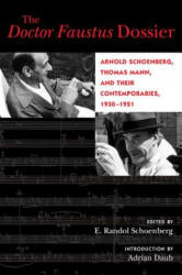 Doctor Faustus Dossier - Arnold Schoenberg, Thomas Mann, and Their Contemporaries, 1930-1951 (ISBN: 9780520296831)