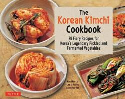 Korean Kimchi Cookbook - 82 Fiery Recipes for Korea's Legendary Pickled and Fermented Vegetables (ISBN: 9780804848602)