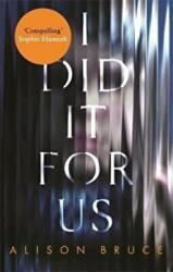 I Did It for Us - Alison Bruce (ISBN: 9781472123862)