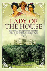 Lady of the House - 19th Century Women and their Role in the English Country House (ISBN: 9781526702746)