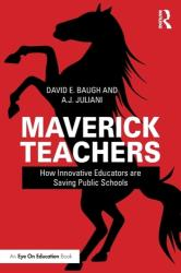 Maverick Teachers - How Innovative Educators are Saving Public Schools (ISBN: 9781138480728)