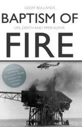 Baptism of Fire - Life, Death and Piper Alpha (ISBN: 9781789013597)