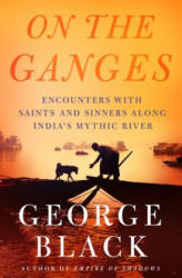 On the Ganges - Encounters with Saints and Sinners on India's Mythic River (ISBN: 9781250057358)