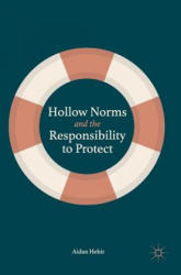 Hollow Norms and the Responsibility to Protect - Aidan Hehir (ISBN: 9783319905358)