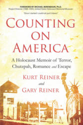 Counting on America - A Holocaust Memoir of Terror, Chutzpah, Romance and Escape (ISBN: 9781628654912)