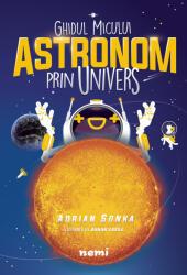 Ghidul micului astronom prin Univers (ISBN: 9786064302786)