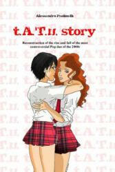 T. A. T. U. Story: Reconstruction of the Rise and Fall of the Most Controversial Pop Duo of the 2000s - Alessandro Paolinelli, Kay Hamdan (ISBN: 9781497327382)