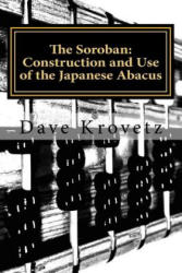 The Soroban: Construction and Use of the Japanese Abacus - Dave Krovetz (ISBN: 9781505839302)