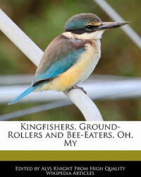 Kingfishers, Ground-Rollers and Bee-Eaters, Oh, My - Alys Knight (ISBN: 9781241707934)