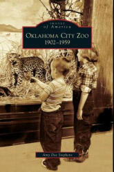 Oklahoma City Zoo: : 1902-1959 - Amy Dee Stephens (ISBN: 9781531624293)