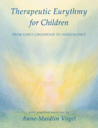 Therapeutic Eurythmy for Children - Anne-Maidlin Vogel (ISBN: 9780880107501)
