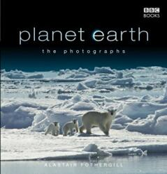 Planet Earth: The Photographs - Alastair Fothergill (2007)
